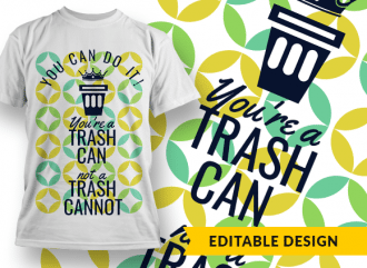 You can do it! You're a trash can, not a trash cannot T-shirt Designs and Templates colorful