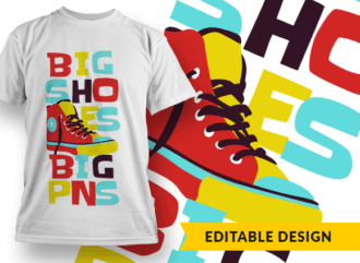 Big shoes, big pns T-shirt Designs and Templates colorful