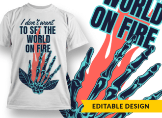 I don't want to set the world on fire T-shirt Designs and Templates leaf