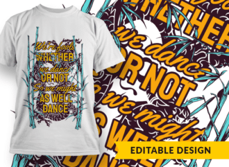 We're fools whether we dance or not, so we might as well dance T-shirt Designs and Templates dragon