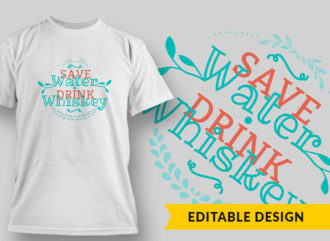Save Water Drink Whiskey T-shirt Designs and Templates vector