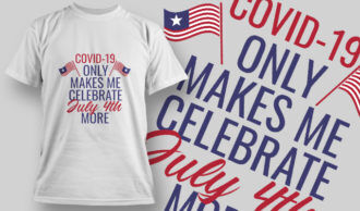 COVID-19 Only Makes Me Celebrate July 4th More T-shirt Designs and Templates vector