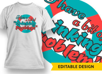 I have a bit of drinking problem T-shirt Designs and Templates vector