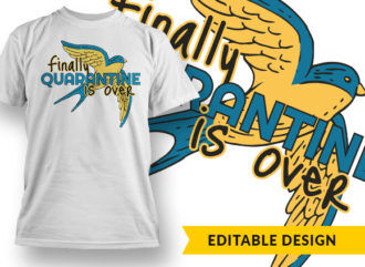 Finally Quarantine Is Over T-shirt Designs and Templates vector