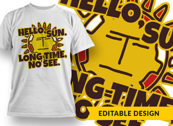 Hello Sun, Long Time No See T-shirt Designs and Templates vector
