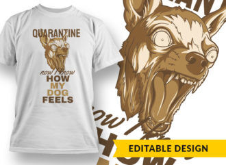 Now I Know How My Dog Feels T-shirt Designs and Templates vector