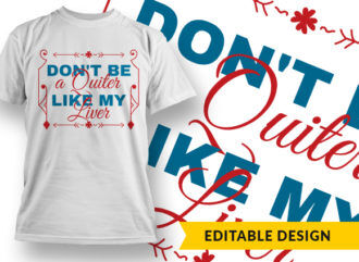 Don't Be a Quiter Like My Liver – T-shirt Design T-shirt Designs and Templates vector