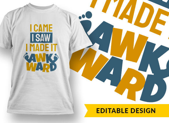 I Came I Saw I Made It Awkward T-shirt Designs and Templates vector