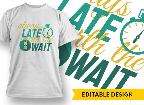 Always Late Worth The Wait T-shirt Designs and Templates vector