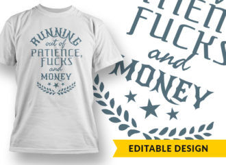 Running Out Of Patience Fucks And Money T-shirt Designs and Templates vector