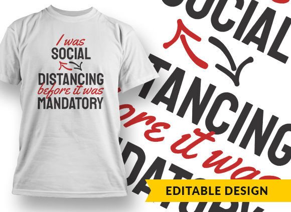 I Was Social Distancing Before It Was Mandatory T-shirt Designs and Templates vector