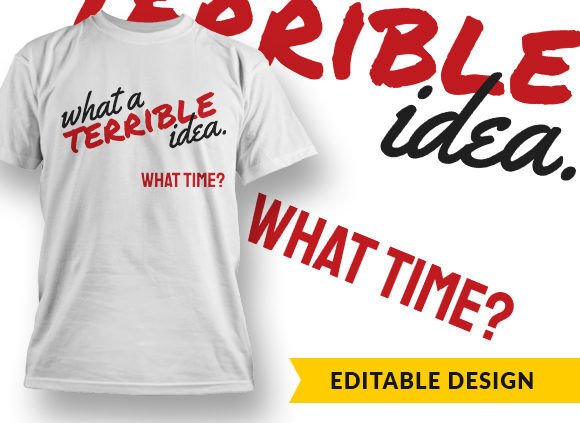 What A Terrible Idea T-shirt Designs and Templates vector